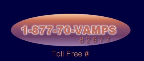 Call Vanessa @ 1-877-70-VAMPS(1-877-708-2677)